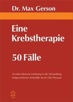 """""""Eine Krebstherapie – 50 Fälle"""" ein Buch von Dr. Max Gerson"""
