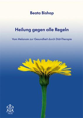 Heilung gegen alle Regeln - AKSE-Verlag